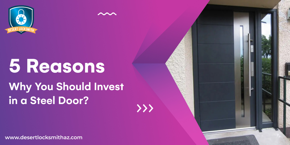 5 Reasons Why You Should Invest In A Steel Door